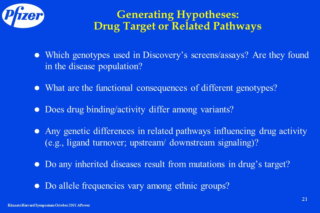KitasatoHarvard Symposium October 2001 APower 21 Generating Hypotheses: Drug Target or Related Pathways Which genotypes used in Discovery's screens/assays.