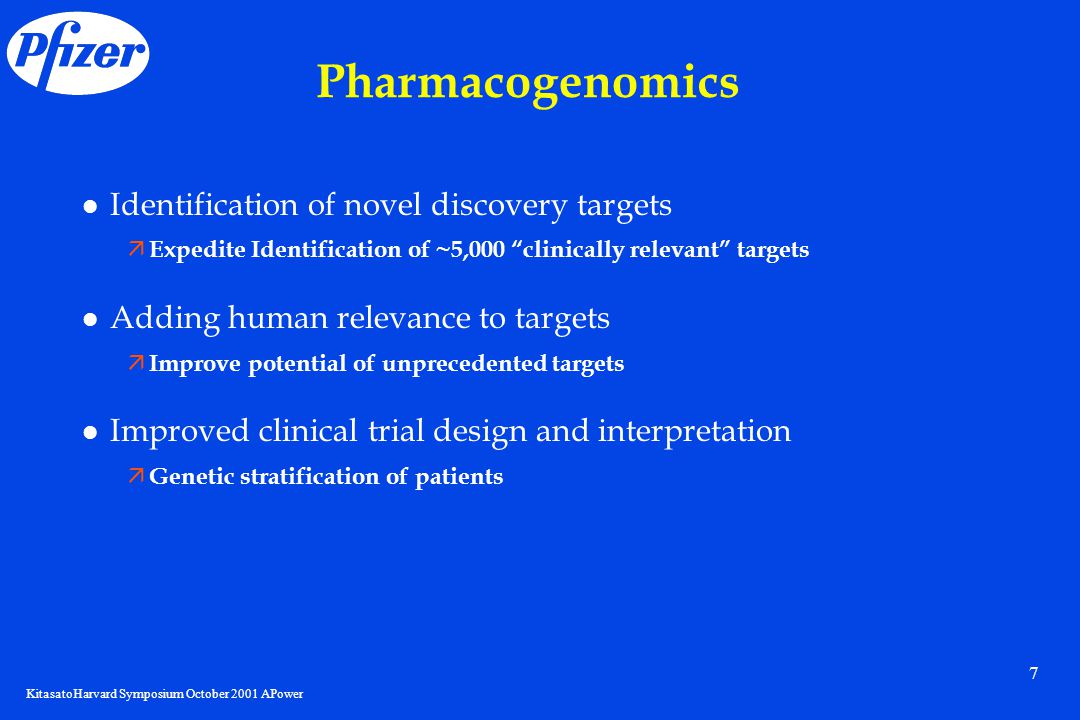 KitasatoHarvard Symposium October 2001 APower 7 Identification of novel discovery targets ä Expedite Identification of ~5,000 clinically relevant targets Adding human relevance to targets ä Improve potential of unprecedented targets Improved clinical trial design and interpretation ä Genetic stratification of patients Pharmacogenomics