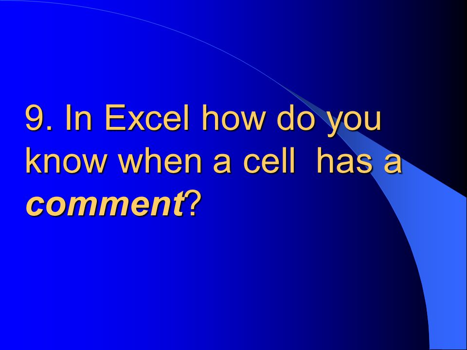9. In Excel how do you know when a cell has a comment?