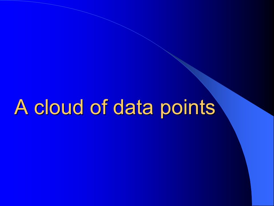 A cloud of data points