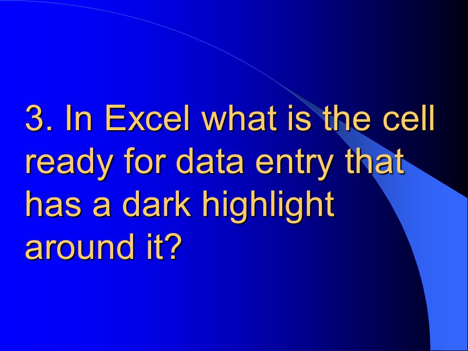 3. In Excel what is the cell ready for data entry that has a dark highlight around it?