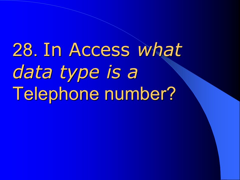 28. In Access what data type is a Telephone number.