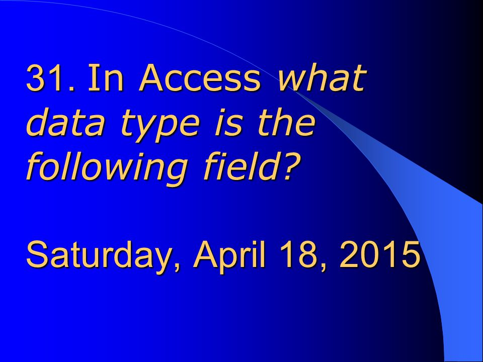 31. In Access what data type is the following field.