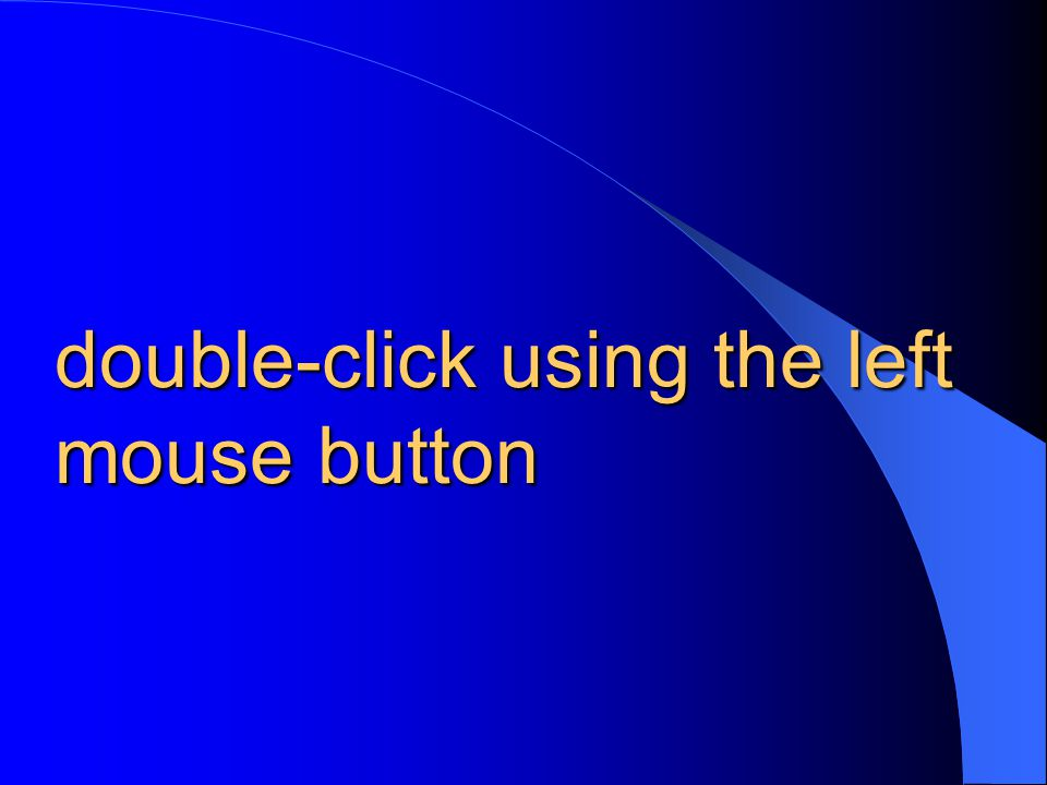 double-click using the left mouse button