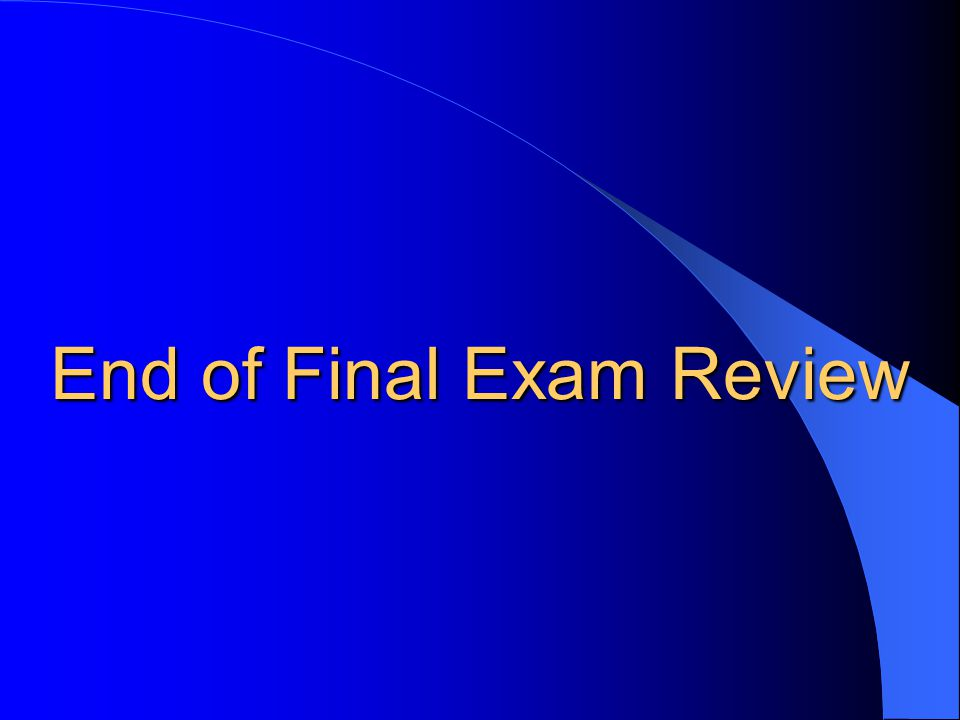 End of Final Exam Review