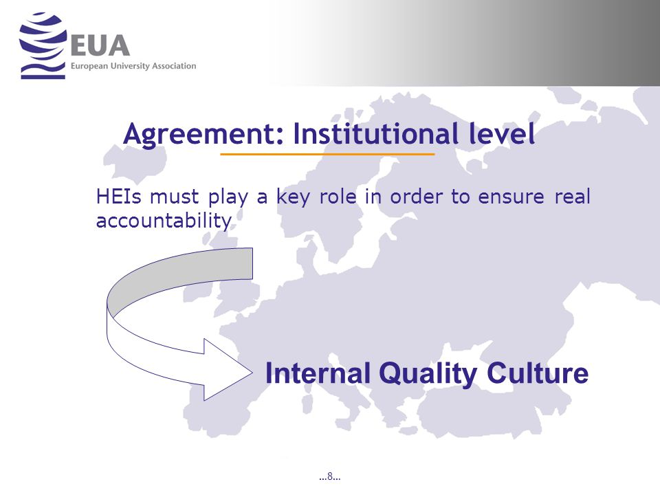 …9… Institutional level - EUA's interpretation: Develop a quality culture in institutions Avoid a bureaucratic, top-down, managerial approach Promote quality as a shared value and collective responsibility Begin with a shared understanding of the institutional profile Ensure that results are fed back into institutional planning Focus on capacity for change Fitness for purpose approach