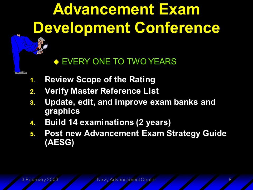 3 February 2003Navy Advancement Center9 Exam Scoring u Approaches to exam scoring: –Criterion-referenced (schoolhouses) –Norm-referenced (Navy advancement exams)