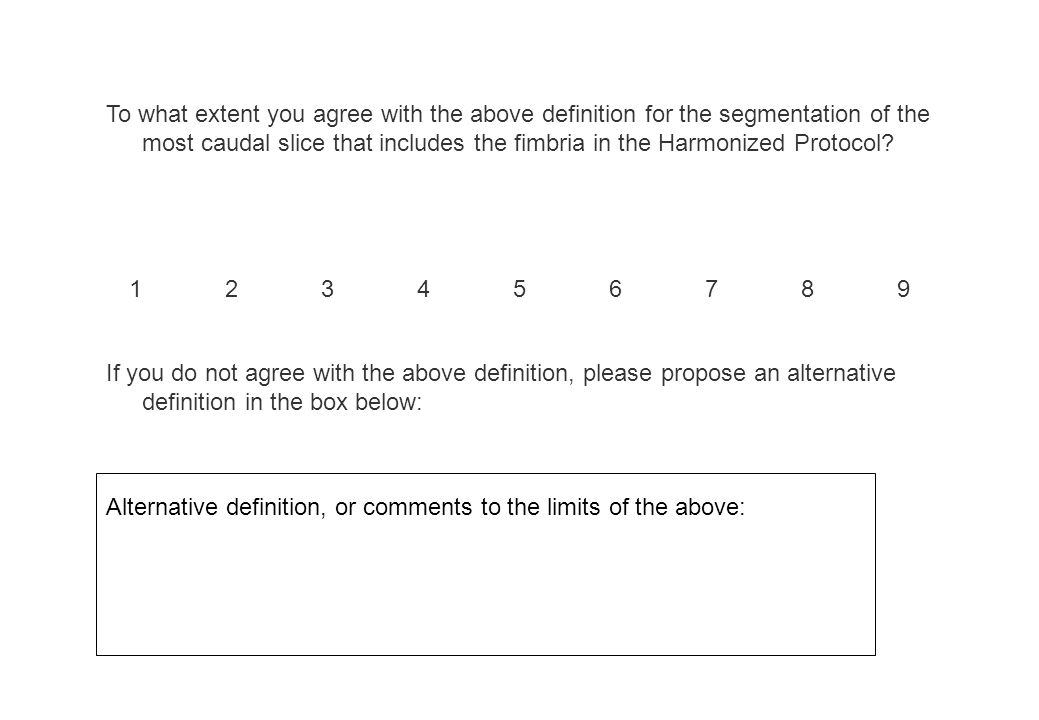 To what extent you agree with the above definition for the segmentation of the most caudal slice that includes the fimbria in the Harmonized Protocol?