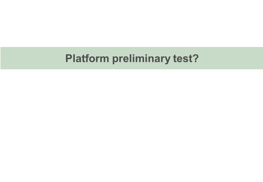 Platform preliminary test