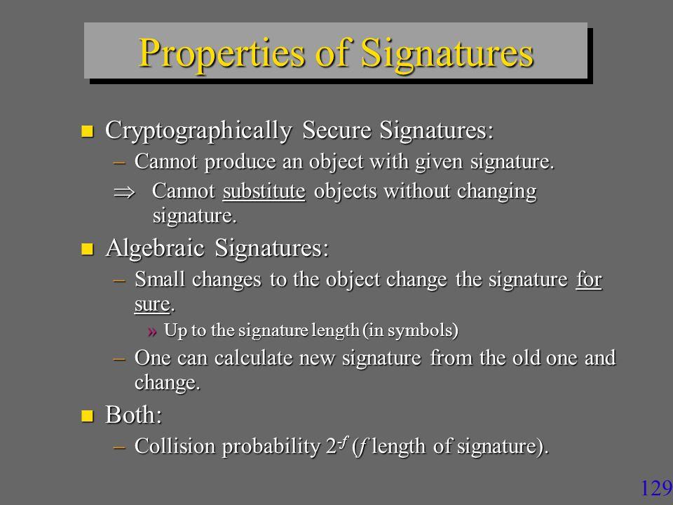 128 Uses of Signatures n Detect discrepancies among replicas.