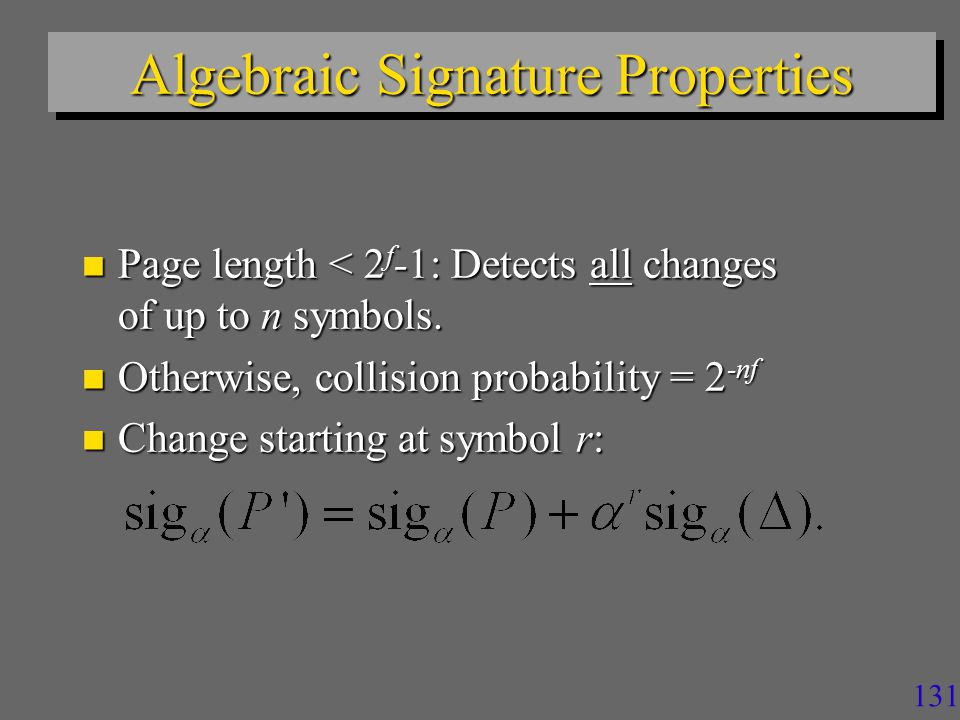 131 Algebraic Signature Properties n Page length < 2 f -1: Detects all changes of up to n symbols.