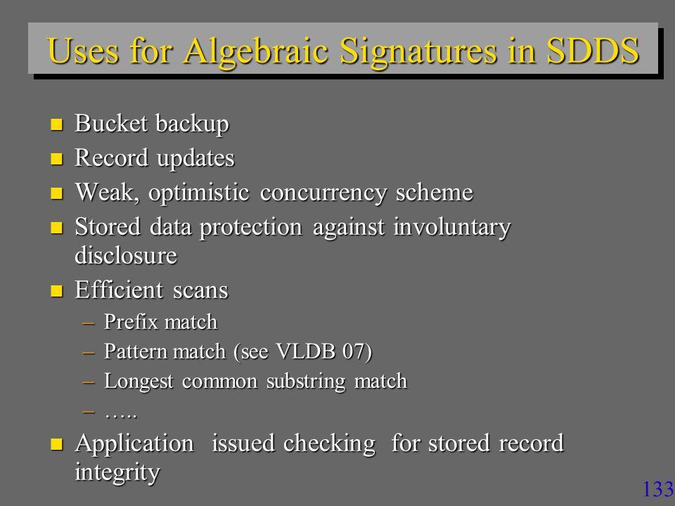 132 Algebraic Signature Properties n Signature Tree: Speed up comparison of signatures