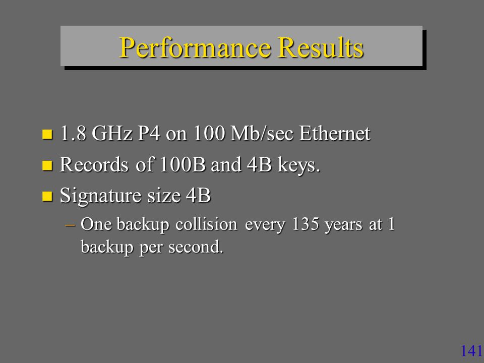 141 Performance Results n 1.8 GHz P4 on 100 Mb/sec Ethernet n Records of 100B and 4B keys.