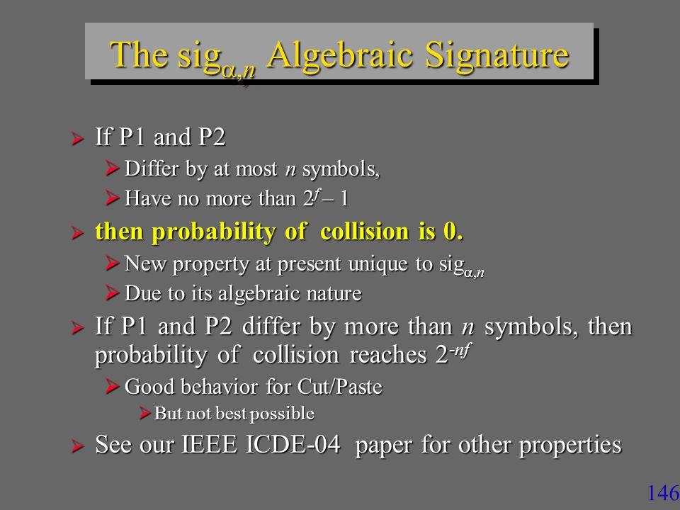 145 The sig ,n and sig 2 ,n schemes sig ,n  = ( ,  2,  3 …  n ) with n << ord(a) = 2 f - 1.