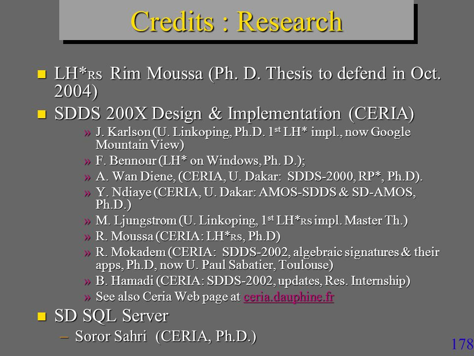 177 Current Research at Dauphine & al n AS-Index –With Santa Clara U., CA n SD-Rtree –With CNAM n LH* RS P2P –Thesis by Y.