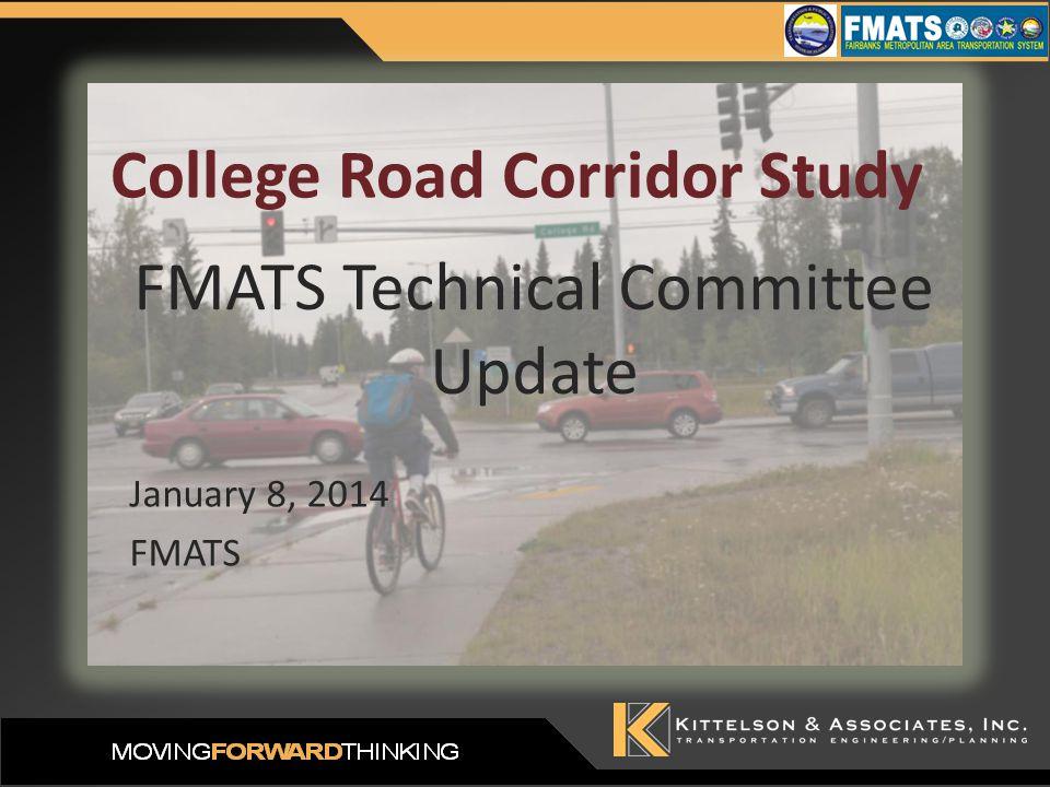 January 8, 2014 FMATS College Road Corridor Study FMATS Technical Committee Update
