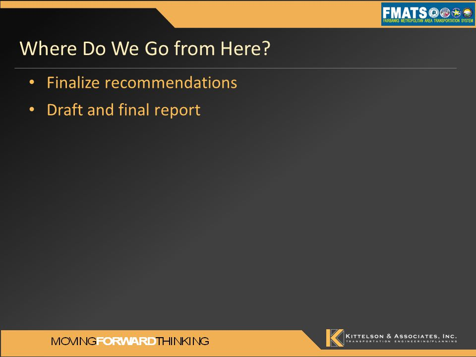 Where Do We Go from Here? Finalize recommendations Draft and final report