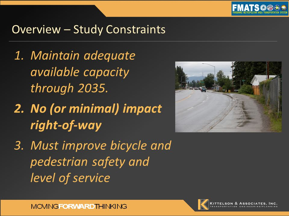 Overview – Study Constraints 1.Maintain adequate available capacity through 2035. 2.No (or minimal) impact right-of-way 3.Must improve bicycle and ped