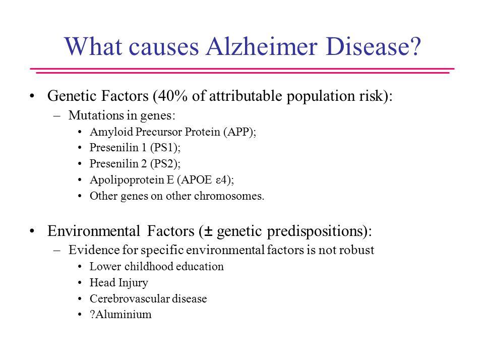What causes Alzheimer Disease.