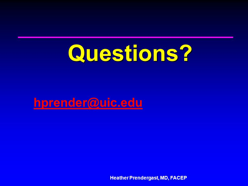 Heather Prendergast, MD, FACEP Questions hprender@uic.edu