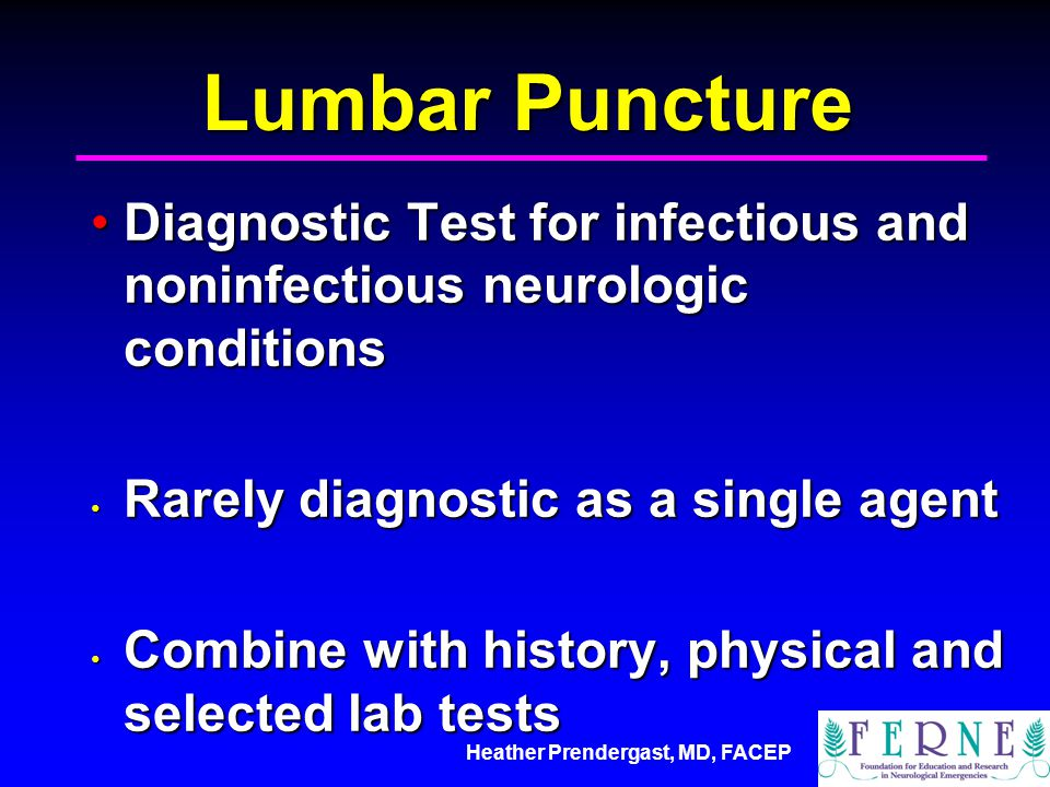 Heather Prendergast, MD, FACEP Lumbar Puncture Diagnostic Test for infectious and noninfectious neurologic conditionsDiagnostic Test for infectious an
