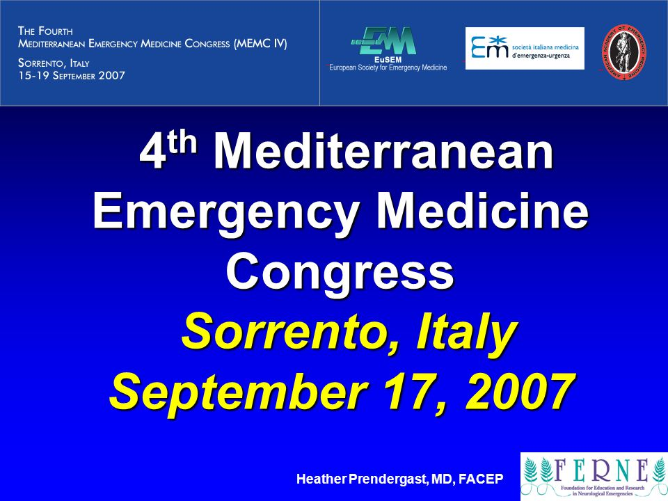 Heather Prendergast, MD, FACEP 4 th Mediterranean Emergency Medicine Congress Sorrento, Italy September 17, 2007 4 th Mediterranean Emergency Medicine