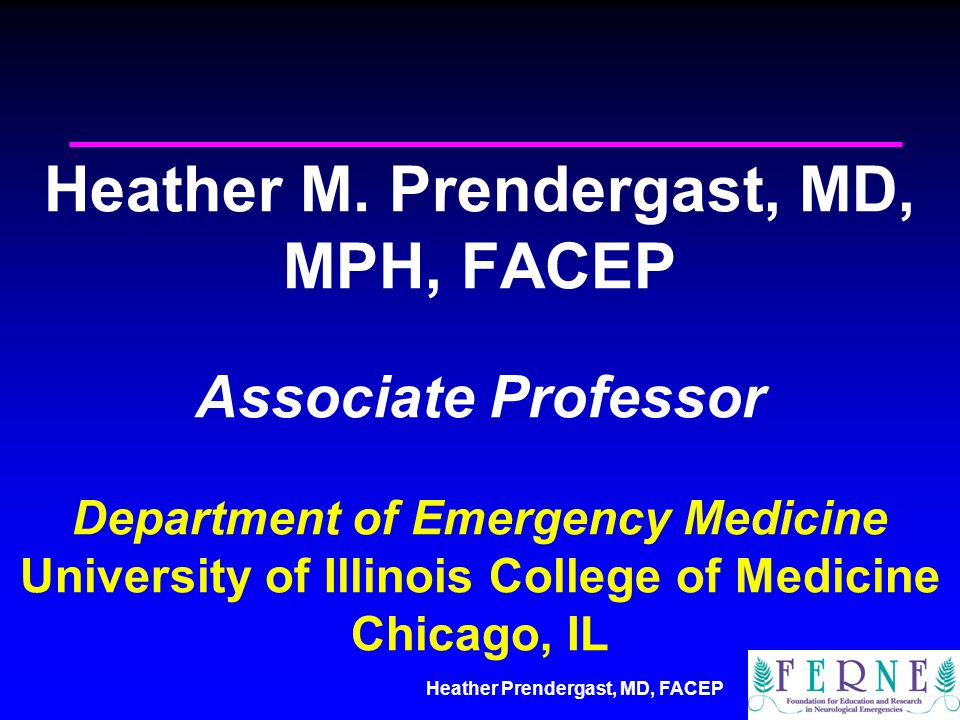 Heather Prendergast, MD, FACEP Heather M. Prendergast, MD, MPH, FACEP Associate Professor Department of Emergency Medicine University of Illinois Coll