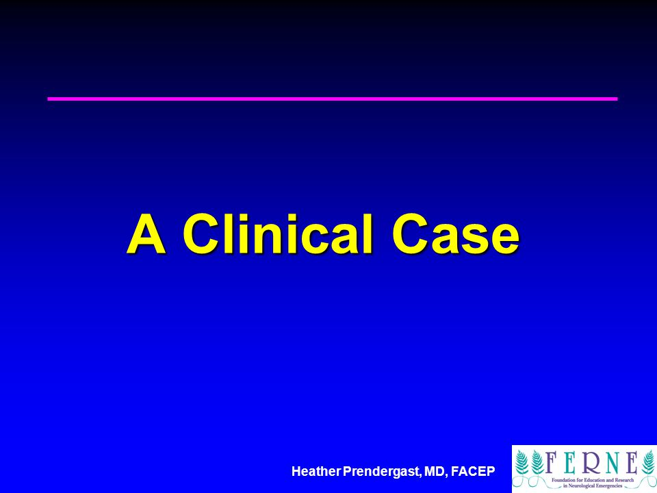 Heather Prendergast, MD, FACEP ED Presentation 77 yo previously healthy female77 yo previously healthy female 3 day history of confusion, and lethargy3 day history of confusion, and lethargy Glasgow Coma Scale 13 (E4,V4,M5)Glasgow Coma Scale 13 (E4,V4,M5) Key Aspects of Physical Exam:Key Aspects of Physical Exam: Unable to cooperate with full physical examination, +neck stiffness upon neck flexionUnable to cooperate with full physical examination, +neck stiffness upon neck flexion