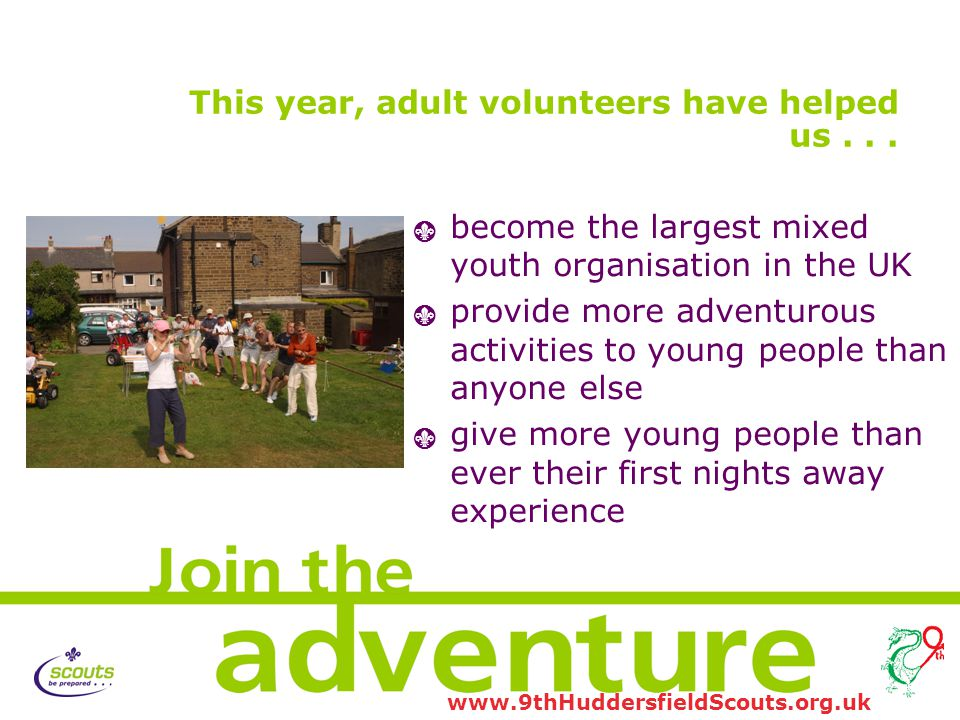 www.9thHuddersfieldScouts.org.uk This year, adult volunteers have helped us...