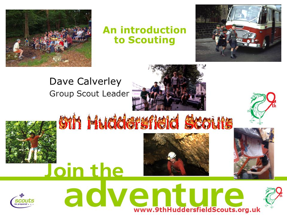 www.9thHuddersfieldScouts.org.uk An introduction to Scouting Dave Calverley Group Scout Leader