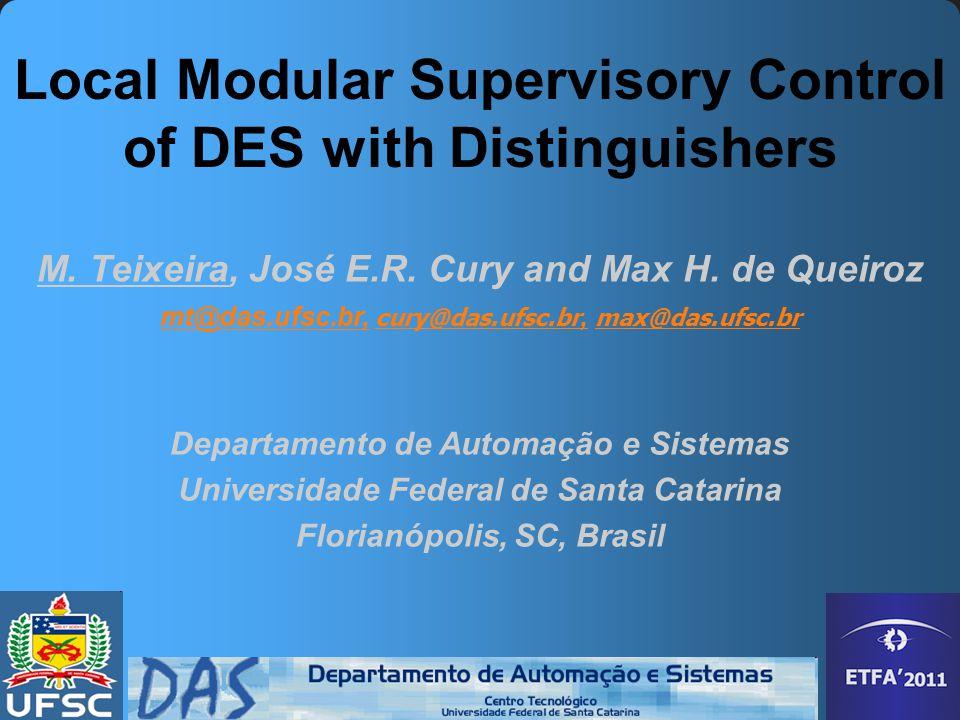 12 Local Modular Supervisory Control of DES with Distinguisher – ETFA'11 Combined Synthesis  DLMC  LMC E1E1 E6E6 Original Global Solution Complexity Ed 1 Ed 6 Refined Global Solution Combined Global Solution