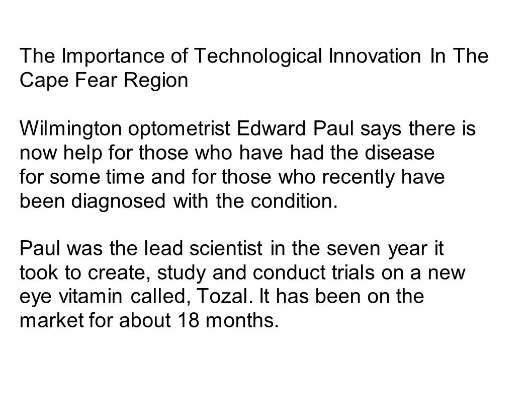 The Importance of Technological Innovation In The Cape Fear Region Wilmington optometrist Edward Paul says there is now help for those who have had the disease for some time and for those who recently have been diagnosed with the condition.
