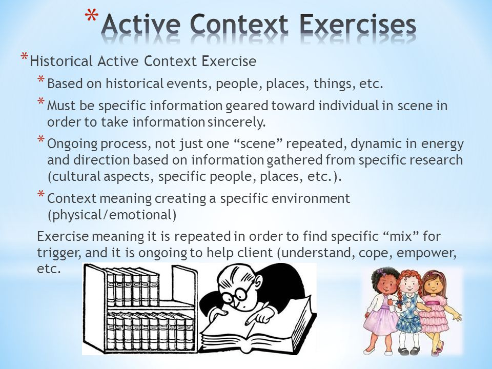 * Historical Active Context Exercise * Based on historical events, people, places, things, etc. * Must be specific information geared toward individua