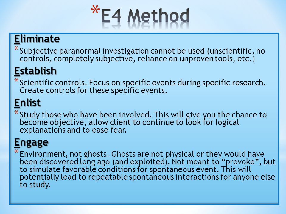 Eliminate * Subjective paranormal investigation cannot be used (unscientific, no controls, completely subjective, reliance on unproven tools, etc.) Es