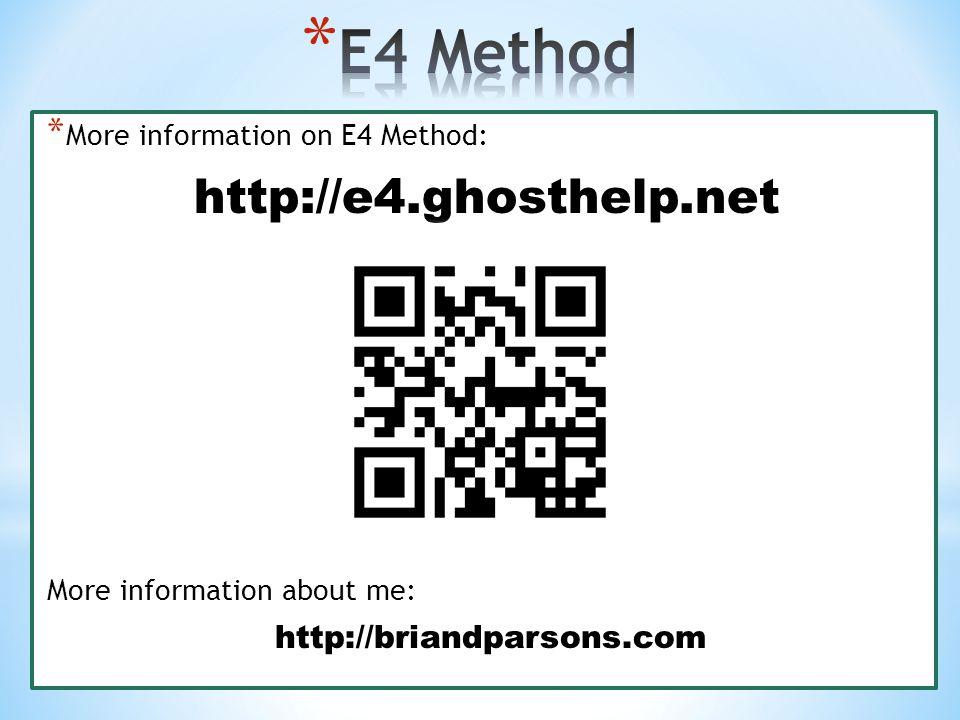 * More information on E4 Method: http://e4.ghosthelp.net More information about me: http://briandparsons.com
