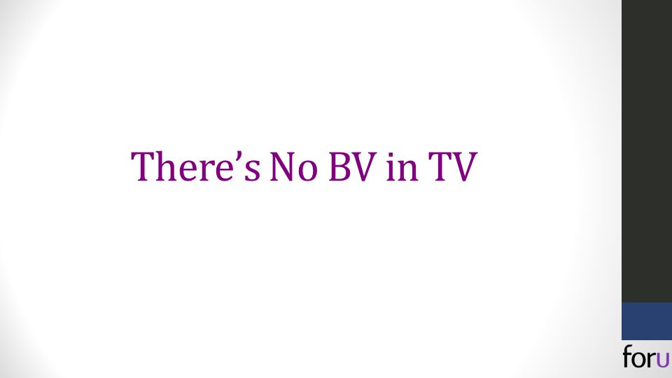 There's No BV in TV