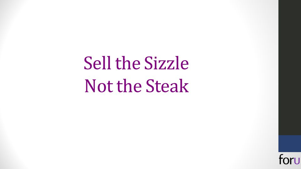 Sell the Sizzle Not the Steak