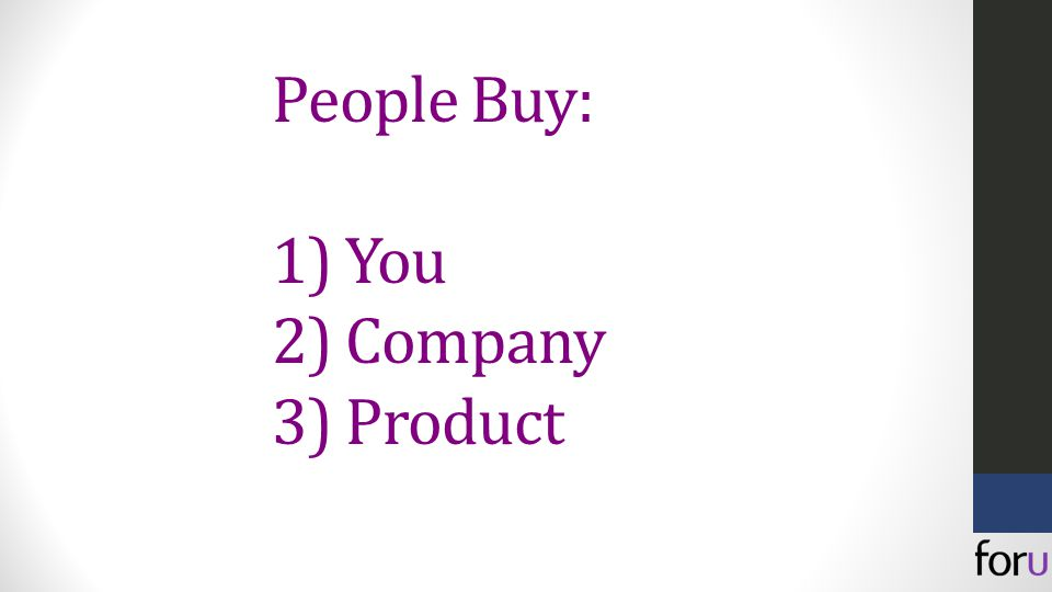 People Buy: 1) You 2) Company 3) Product