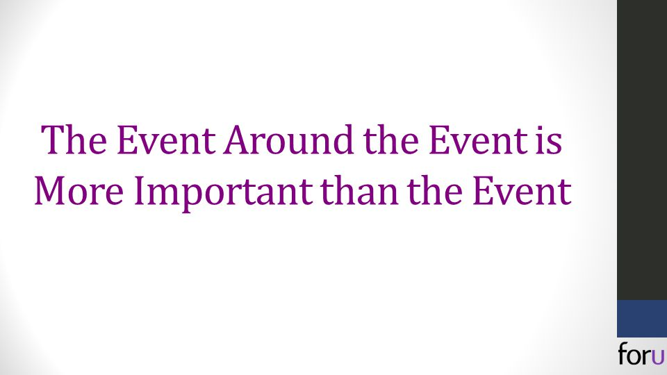 The Event Around the Event is More Important than the Event