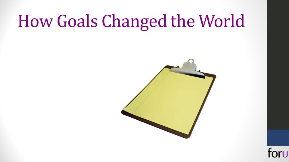 How Goals Changed the World
