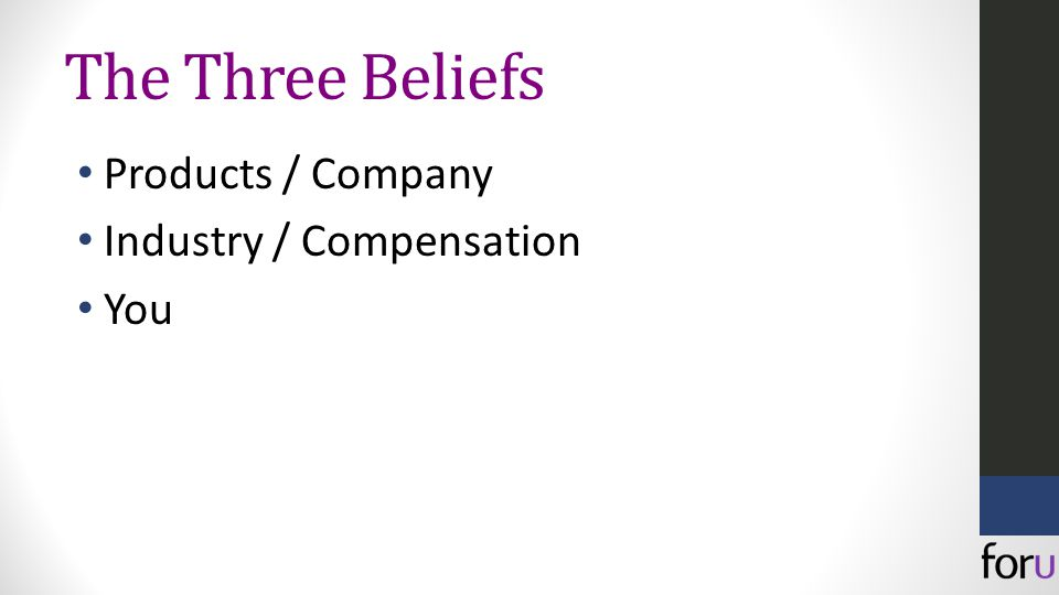 The Three Beliefs Products / Company Industry / Compensation You