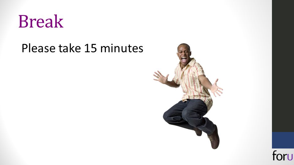 Break Please take 15 minutes