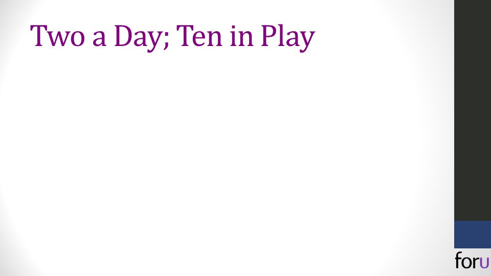 Two a Day; Ten in Play