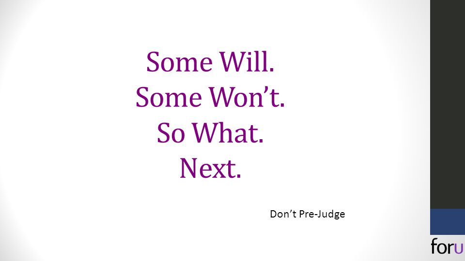 Some Will. Some Won't. So What. Next. Don't Pre-Judge
