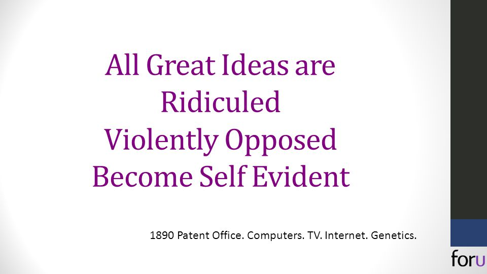All Great Ideas are Ridiculed Violently Opposed Become Self Evident 1890 Patent Office.