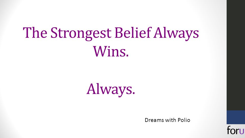The Strongest Belief Always Wins. Always. Dreams with Polio