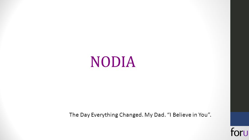 NODIA The Day Everything Changed. My Dad. I Believe in You .