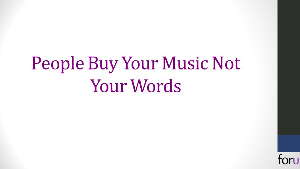 People Buy Your Music Not Your Words