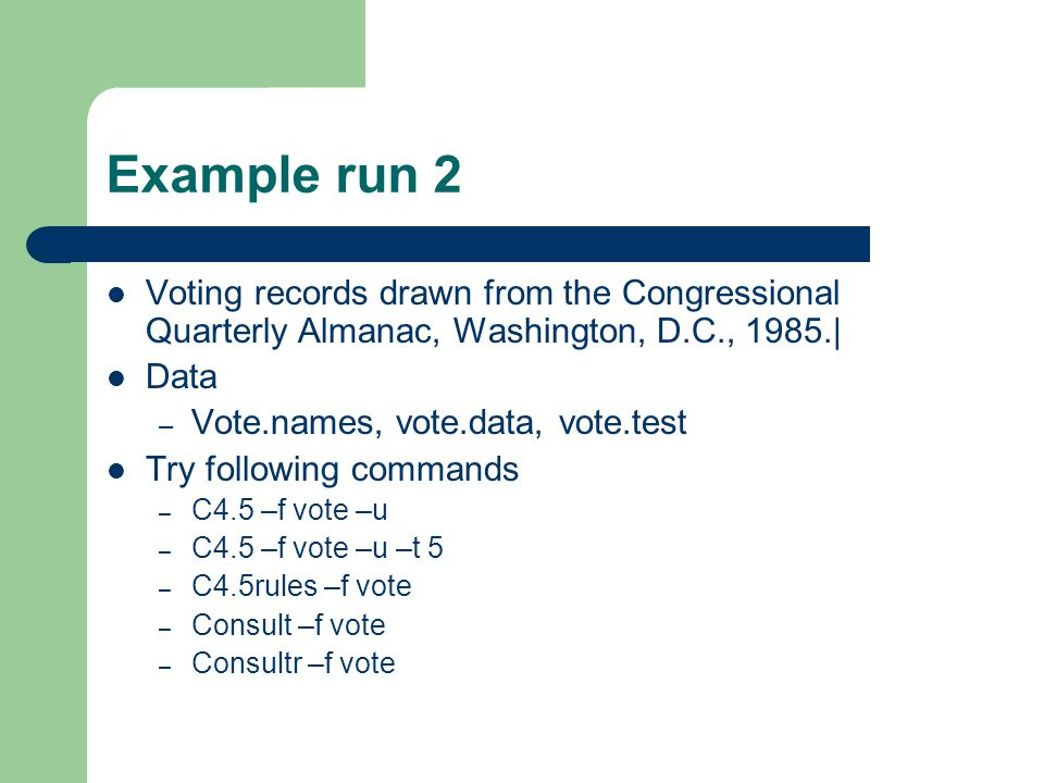 Example run 2 Voting records drawn from the Congressional Quarterly Almanac, Washington, D.C., 1985.| Data – Vote.names, vote.data, vote.test Try foll