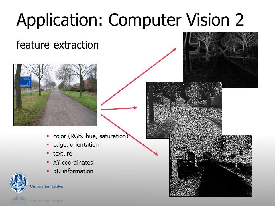 Application: Computer Vision 2 feature extraction  color (RGB, hue, saturation)  edge, orientation  texture  XY coordinates  3D information